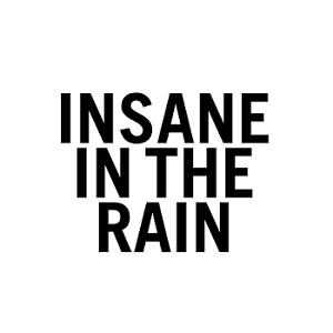 Insane in the Rain